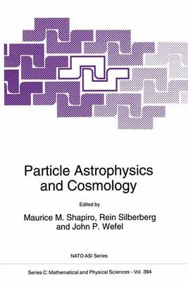 Particle Astrophysics and Cosmology by Maurice M. Shapiro