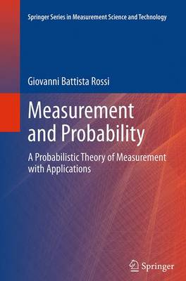 Measurement and Probability A Probabilistic Theory of Measurement with Applications by Giovanni Battista Rossi