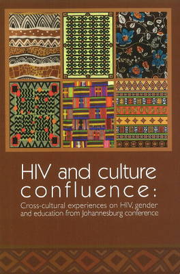 HIV & Culture Confluence Cross-Cultural Experiences on HIV, Gender & Education from Johannesburg Conference by Eliezer Wangulu