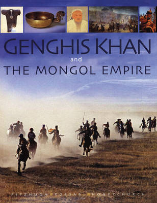 Genghis Khan and the Mongol empire Mongolia from pre-history to modern times by William W. Fitzhugh
