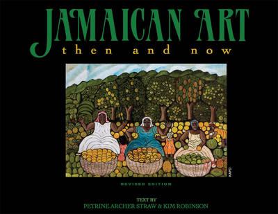 Jamaican Art Then and Now by Kim Robinson, Petrine Archer Straw