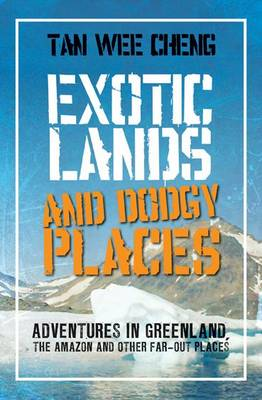 Exotic Lands and Dodgy Places by Tan Wee Cheng