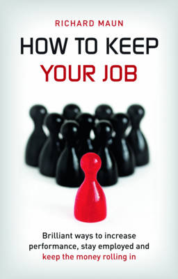 How to Keep Your Job by Richard Maun