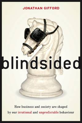 Blindsided How Business and Society is Shaped by Our Irrational and Unpredictable Behaviour by Jonathan Gifford