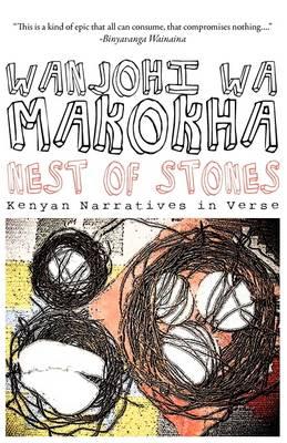 Nest of Stones Kenyan Narratives in Verse by Wanjohi wa Makokha