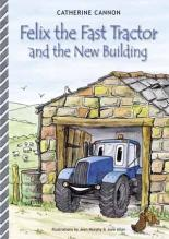 Cover for Felix The Fast Tractor And The New Building by Catherine Cannon