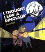 I Thought I Saw a Dinosaur! by Emma Dodd