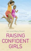 Raising Confident Girls: Practical Tips for Bringing out the Best in your Daughter  by Ian Grant, Mary Grant