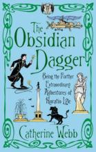 Cover for The Obsidian Dagger: Being the Further Extraordinary Adventures of Horatio Lyle by Catherine Webb