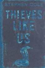 Thieves Like Us by Stephen Cole