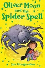 Oliver Moon And The Spider Spell by Sue Mongredien