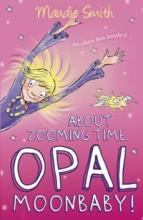 Cover for About Zooming Time, Opal Moonbaby! by Maudie Smith