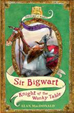 History of Warts. Sir Bigwart: Knight Of The Wonky Table by Alan Macdonald