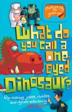 Cover for What Do You Call a One-eyed Dinosaur? by John Foster