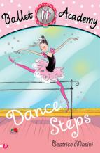 Ballet Academy 1: Dance Steps by Beatrice Masini