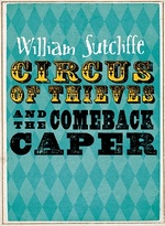 Cover for Circus of Thieves and the Comeback Caper by William Sutcliffe