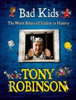 Bad Kids: The Worst Behaved Children in History by Tony Robinson