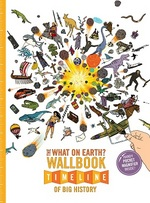 The What on Earth? Wallbook Timeline of Big History by Christopher Lloyd