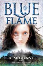 Blue Flame - Book 1 in the Perfect Fire trilogy by Katie Grant