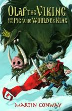 Olaf the Viking and the Pig who would be King by Martin Conway