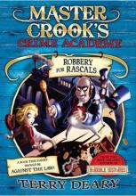 Master Crook's Crime Academy: Robbery For Rascals by Terry Deary