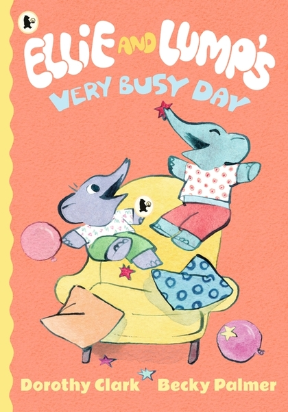 Cover for Ellie and Lump's Very Busy Day by Dorothy Clark