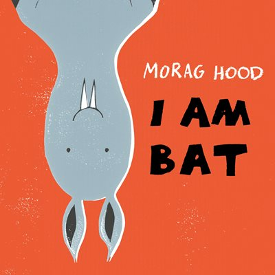 Cover for I Am Bat by Morag Hood