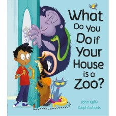 Cover for What Do You Do if Your House is a Zoo? by John Kelly