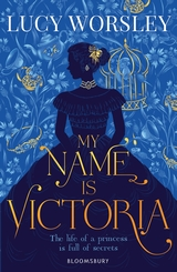 Cover for My Name Is Victoria by Lucy Worsley