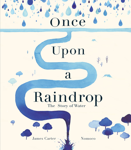 Cover for Once Upon a Raindrop The Story of Water by James Carter