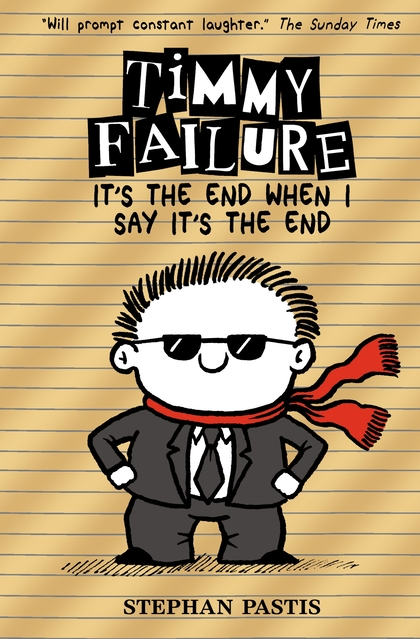 Cover for Timmy Failure: It's the End When I Say It's the End by Stephan Pastis