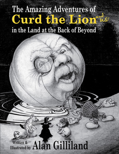 The Amazing Adventures of Curd The Lion and Us! in the Land at the Back of Beyond by Alan Gilliland