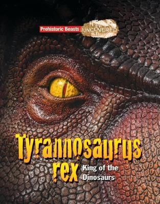 Tyrannosaurus Rex Prehistoric Beasts Uncovered - King of the Dinosaurs