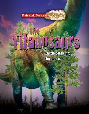 Cover for Titanosaur Prehistoric Beasts Uncovered - The Giant Earth Shaking Dinosaur by Dougal Dixon