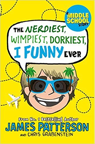 Cover for The Nerdiest, Wimpiest, Dorkiest I Funny Ever by James Patterson