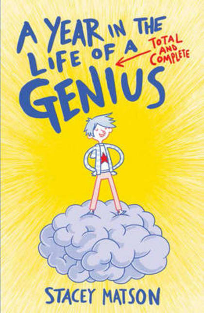 Cover for A Year in the Life of a Total and Complete Genius by Stacey Matson