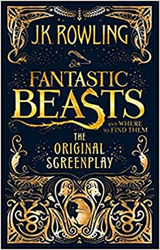 Cover for Fantastic Beasts and Where to Find Them The Original Screenplay by J. K. Rowling