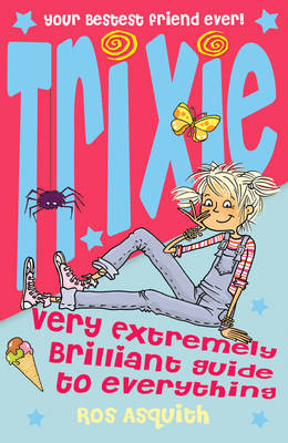 Trixie Very Extremely Brilliant Guide To Everything by Ros Asquith