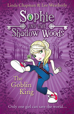 Sophie and the Shadow Woods : The Goblin King by Linda Chapman, Lee Weatherly
