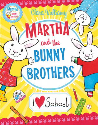 Martha and the Bunny Brothers : I Heart School by Clara Vulliamy