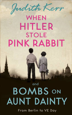 When Hitler Stole Pink Rabbit/Bombs on Aunt Dainty by Judith Kerr