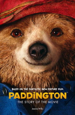 Paddington Movie - Paddington: the Story of the Movie by Jeanne Willis