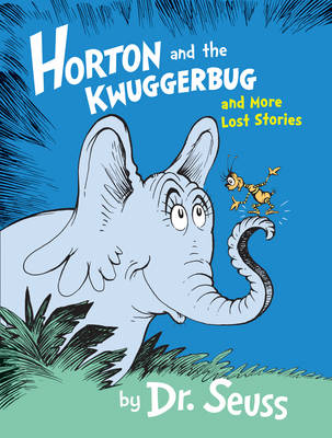Horton and the Kwuggerbug and More Lost Stories by Dr. Seuss