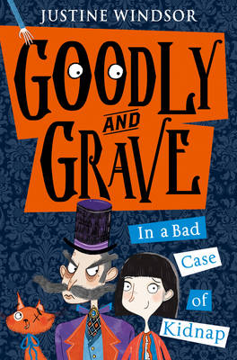 Cover for Goodly and Grave in a Bad Case of Kidnap by Justine Windsor