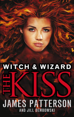 Witch & Wizard: The Kiss (witch & Wizard 4) by James Patterson