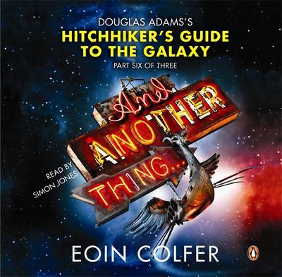 And Another Thing ... Douglas Adams' Hitchhiker's Guide to the Galaxy: Part Six of Three (Audio CD) by Eoin Colfer
