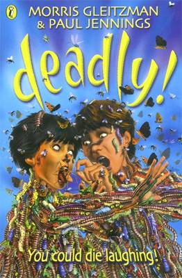 Deadly! by Morris Gleitzman, Paul Jennings