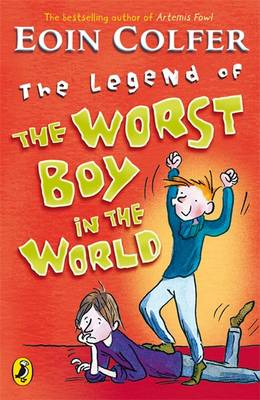 The Legend Of The Worst Boy In The World by Eoin Colfer