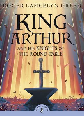 King Arthur And His Knights Of The Round Table (with an introduction by David Almond) by Roger Lancelyn Green