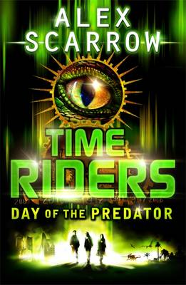Day of the Predator (Time Riders Book 2) by Alex Scarrow